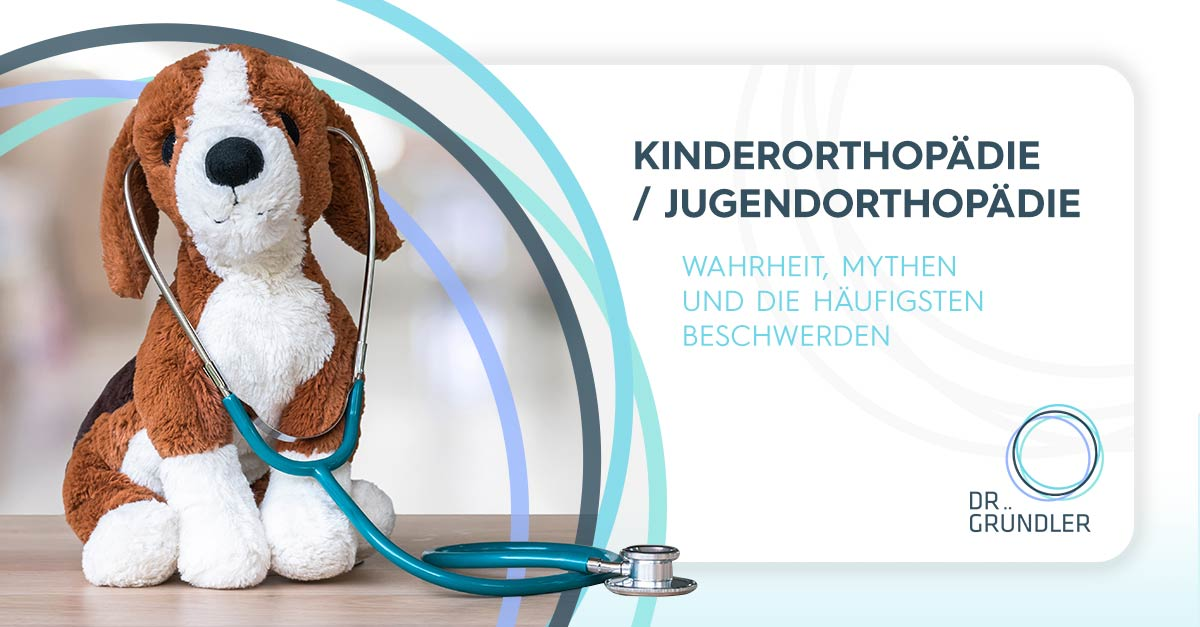 Kinderorthopädie / Jugendorthopädie - Wahrheit, Mythen und die häufigsten Beschwerden - Links ein Stofftier Hund mit Stethoskop